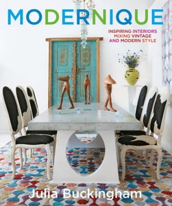 Modernique: Inspiring Interiors Mixing Vintage and Modern Style by Julia Buckingham