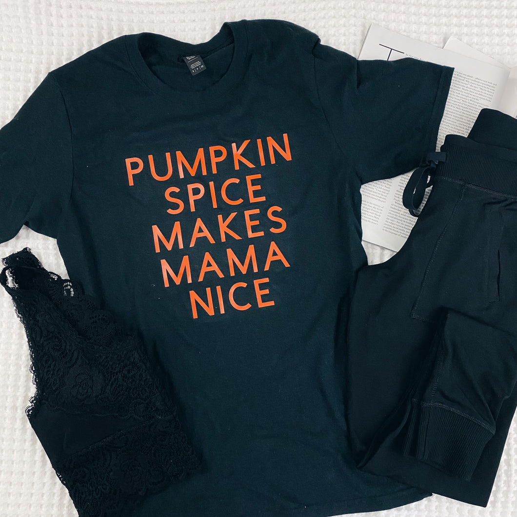 PUMPKIN SPICE MAKES MAMA NICE TEE