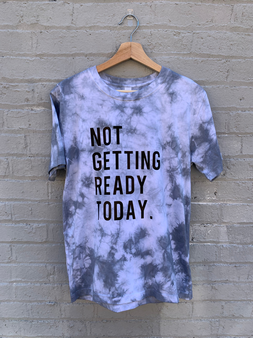 NOT GETTING READY TODAY TIE DYE TEE