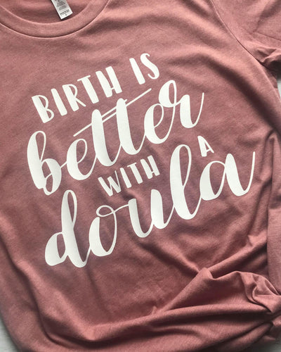 Birth is Better with a Doula Unisex Shirt