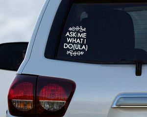 Ask Me What I Doula Car Decal