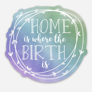 Home is Where the Birth Is Sticker