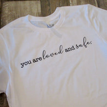 You are Loved and Safe Unisex Tee