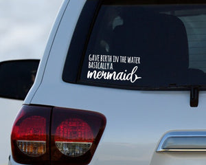 Gave Birth in the Water Basically a Mermaid - Water Birth Car Decal