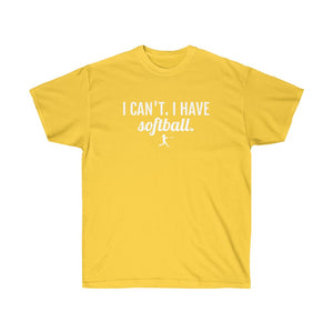 I Can't I Have Softball T-Shirt