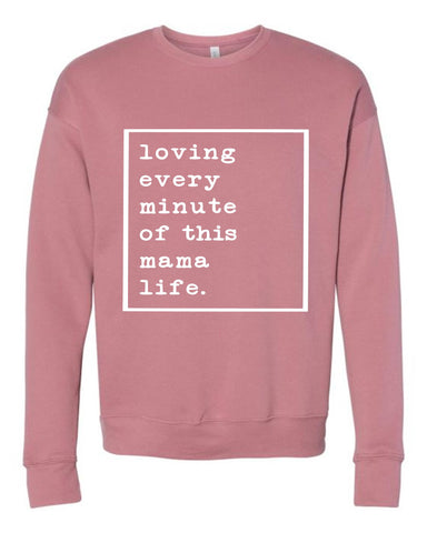 Loving every minute of this mama life sweatshirt