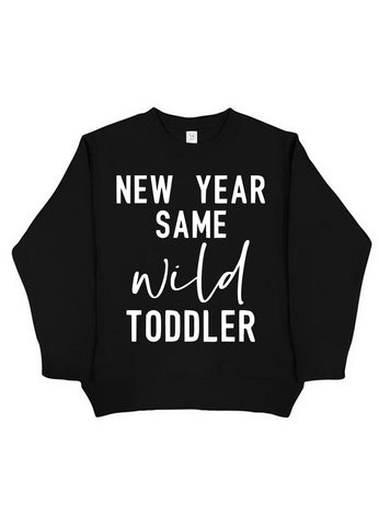 New Year, Same Wild Toddler Sweatshirt