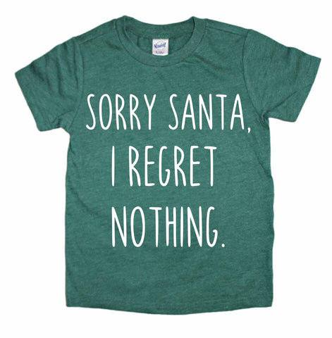Sorry Santa, I regret nothing- Green