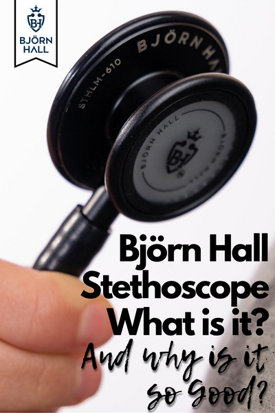 Björn Hall Stethoscope, What is it and Why is it so Good!