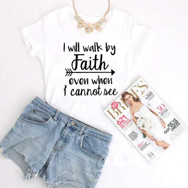 I Will Walk By Faith even when i can not see T-Shirt Women's Fashion Summer Clothes tshirt Crewneck top tee Funny letter t shirt