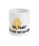 Oh, Yeah? You are not so cute mug