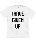I Have Given Up Jersey Men's/Unisex T-Shirt - Light