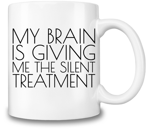 Coffee Cup My Brain Is Giving Me The Silent Treatment