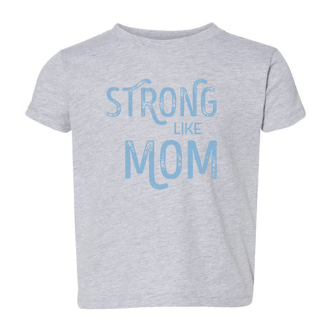 Strong Like Mom Blue Toddler T-Shirt