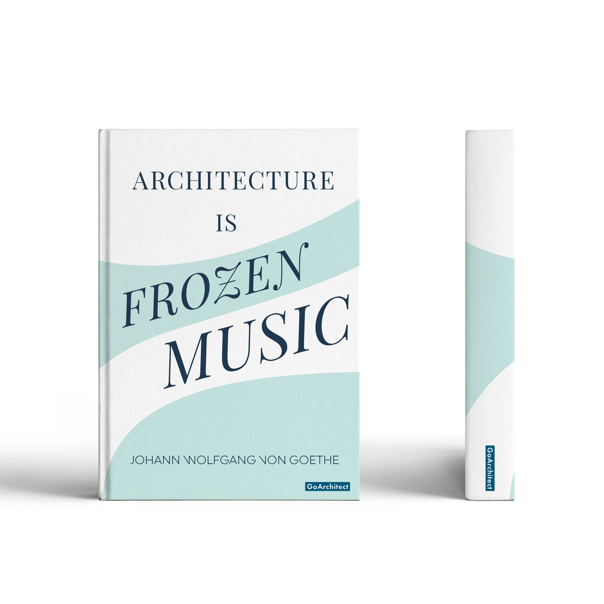 Architecture is Frozen Music notebook: Inspired by Johann Wolfgang von Goethe
