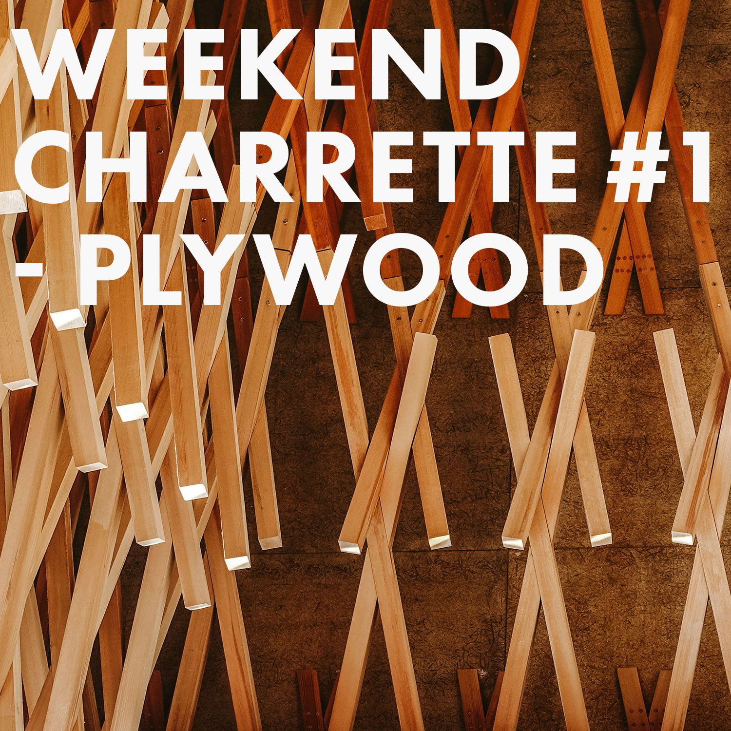 Weekend Charrette #1 - Plywood