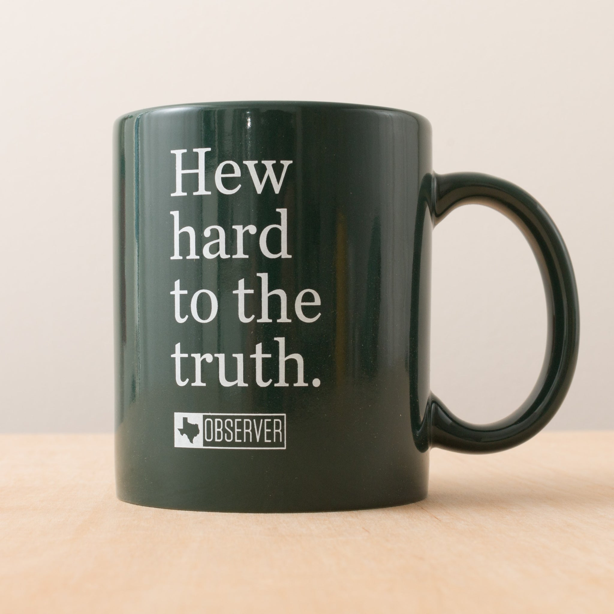 Hew Hard to the Truth Coffee Mug