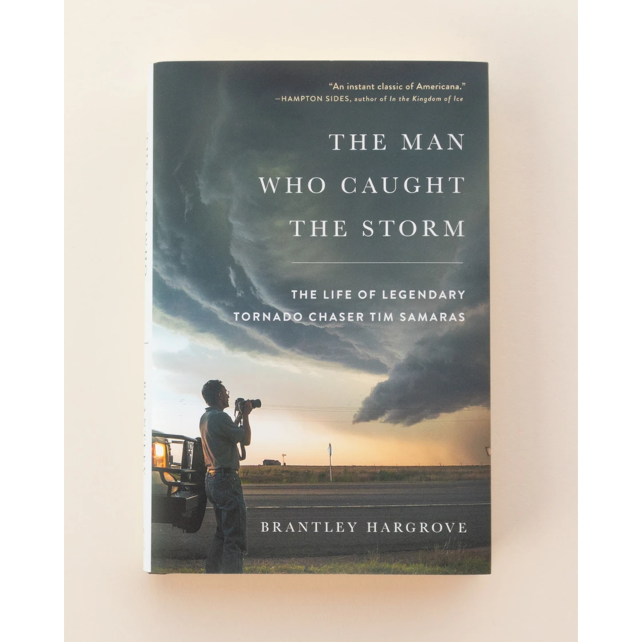 The Man Who Caught the Storm: The Life of Legendary Tornado Chaser Tim Samaras by Brantley Hargrove