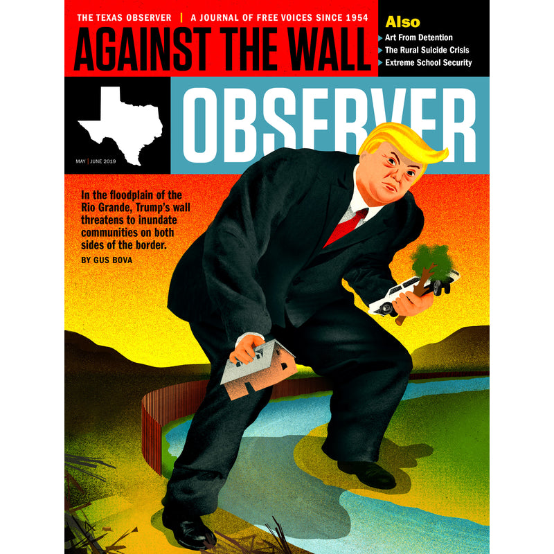 Texas Observer Magazine - May/June 2019