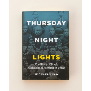 Thursday Night Lights: The Story of Black High School Football in Texas by Michael Hurd