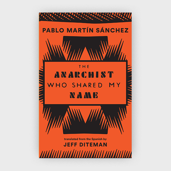 The Anarchist Who Shared My Name by Pablo Martín Sánchez
