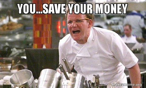 Gordon Ramsay saying You, Save Your Money
