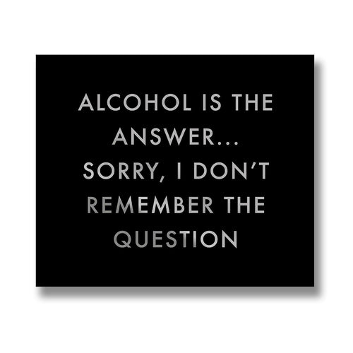 Alcohol Is The Answer Sorry, I Don't Remember The Question Rectangular Wooden Freestanding / Wall Hanging Plaque with Metallic Foil Writing