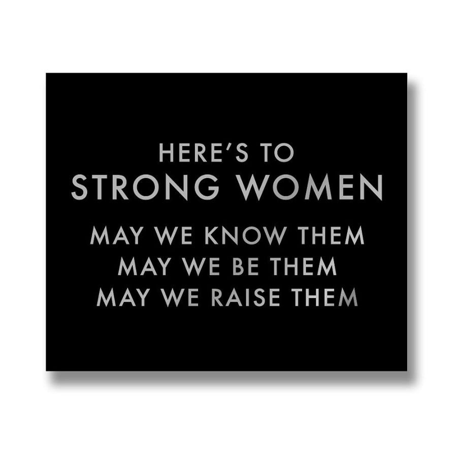 Here's To Strong Women May We Know Them May We Be Them May We Raise Them Rectangular Black Wooden Freestanding / Wall Hanging Plaque with Silver Writing