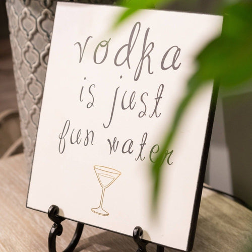 Vodka Is Just Fun Water Plaque with Foil Writing