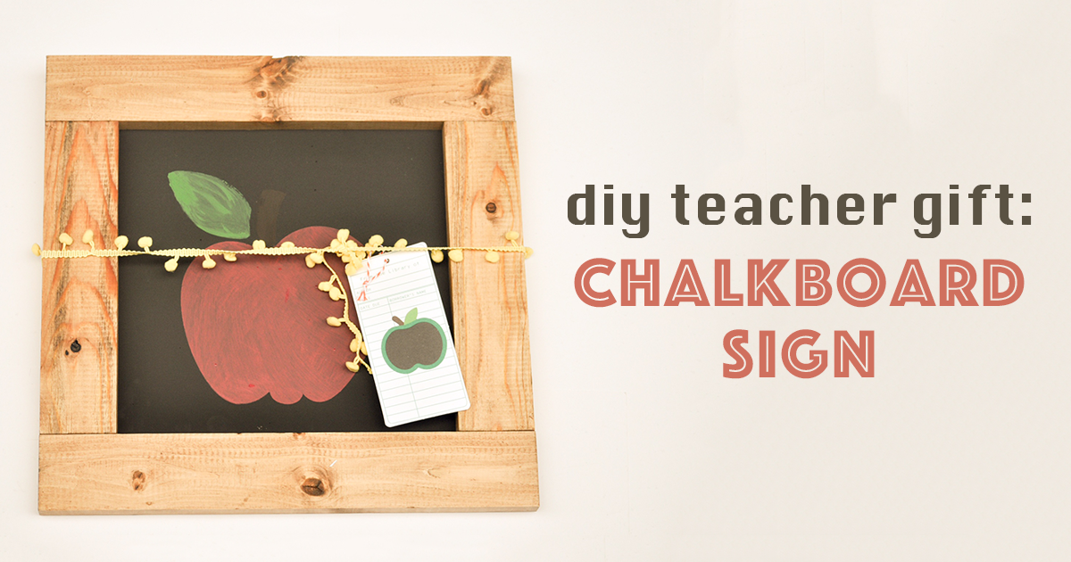 DIY Teacher Gift: Chalkboard Sign