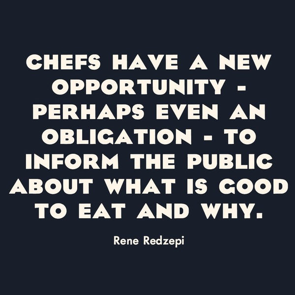 Rene Redzepi quote: Chefs have a new opportunity - perhaps even an obligation - to inform people what is good to eat and why.