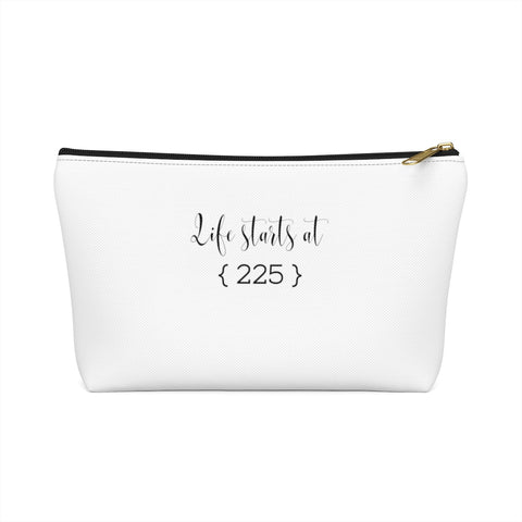 Life starts at 225 - Accessory Pouch w T-bottom