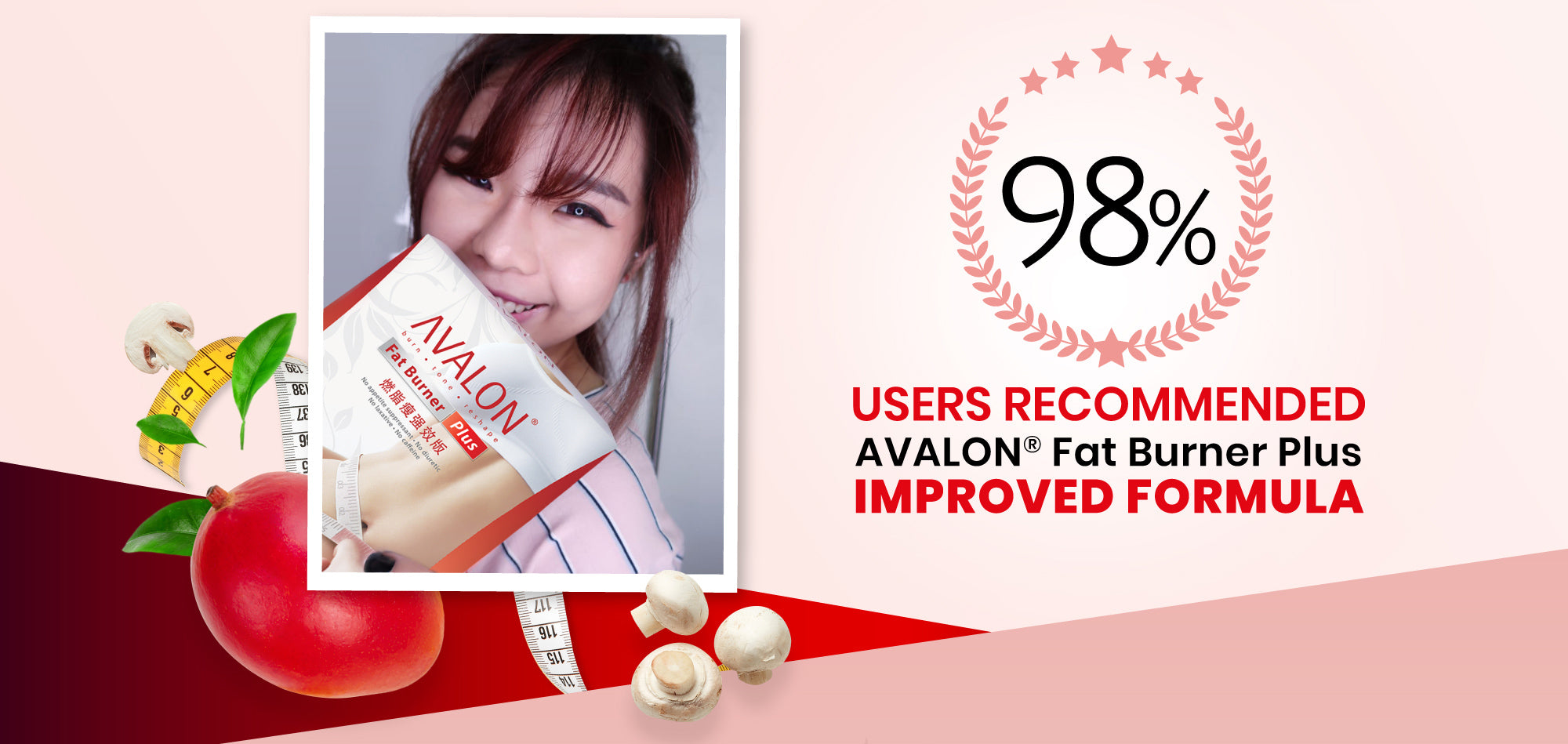 98% of our users have recommended AVALON® Fat Burner Plus Improved Formula.