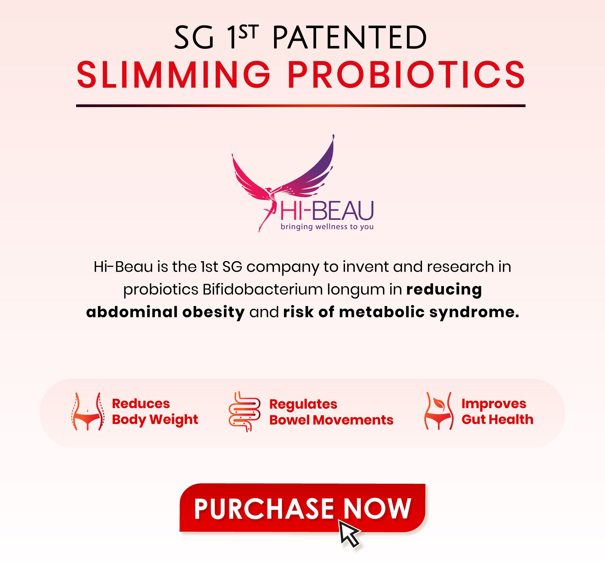 Hi-Beau International Pte Ltd is the first company in Singapore to invent and research in probiotics, Bifidobacterium longum in reducing abdominal obesity and risk of metabolic syndrome.