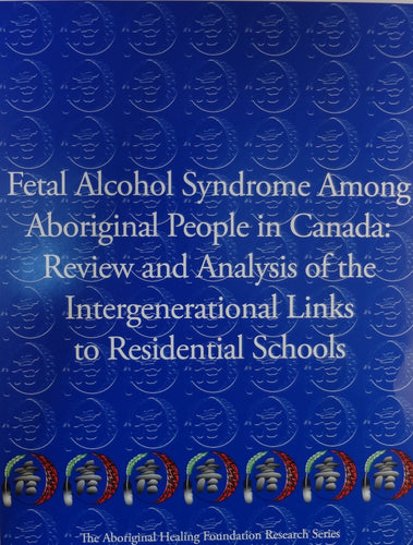 Fetal Alcohol Syndrome Among Aboriginal People in Canada: Review and Analysis of the Intergenerational Links to Residential Schools