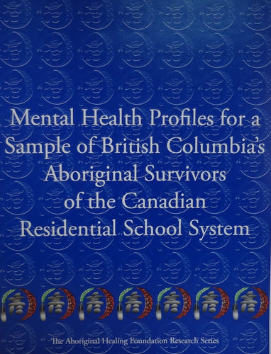 Mental Health Profiles for a sample of British Columbia's Aboriginal Survivors of the Canadian Residential School System