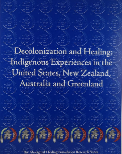 Decolonization and Healing: Indigenous Experiences in the United States, New Zealand, Australia and Greenland