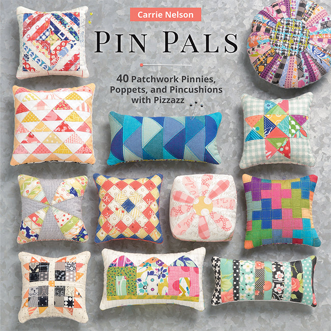 Pin Pals - 40 Patchwork Pinnies, Poppets, and Pincushions with Pizzazz