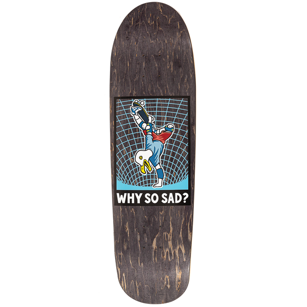 Real Why So Sad Deck - 8.76""
