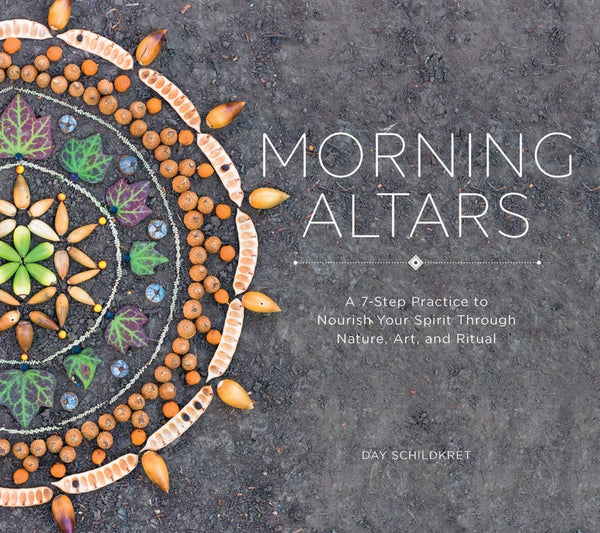 Morning Altars: A 7-Step Practice to Nourish Your Spirit Through Nature, Art and Ritual - Zero Point Crystals