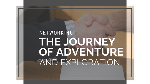 Networking:  The Journey of Adventure and Exploration