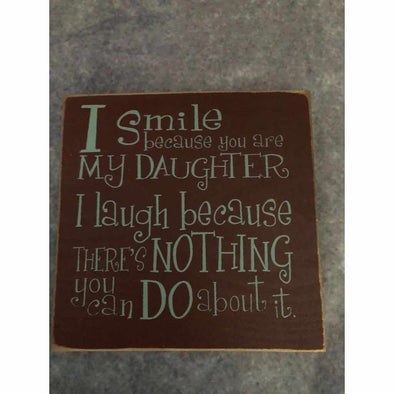 I smile because you are my daughter, - Wood Sign-Wood signs-Your Southern Heart Boutique-Your-Southern-Heart-Boutique