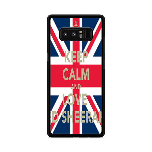 Keep Calm And Love Ed Sheeran Samsung Galaxy Note 8 case