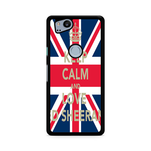 Keep Calm And Love Ed Sheeran Google Pixel 2/Pixel 2 XL case