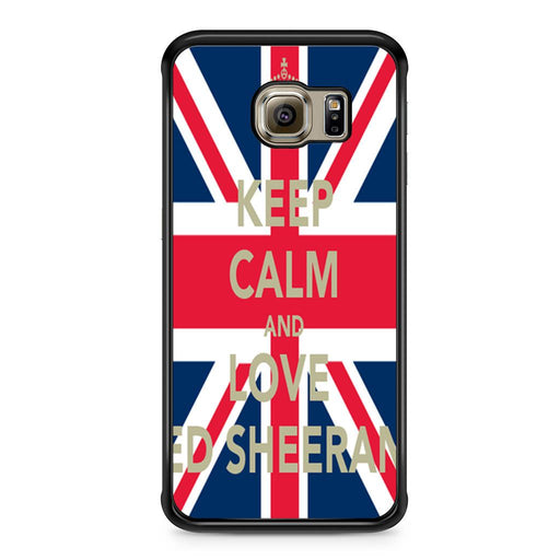 Keep Calm And Love Ed Sheeran Samsung Galaxy S6 Edge case
