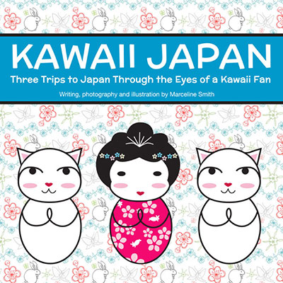 Kawaii Japan - Three Trips to Japan Through the Eyes of a Kawaii Fan