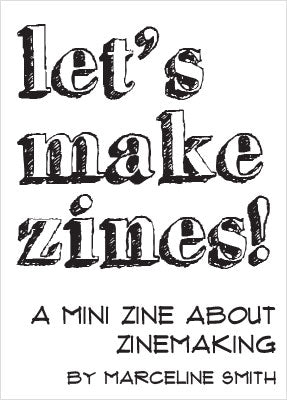 Let's Make Zines! A Zine About Zinemaking