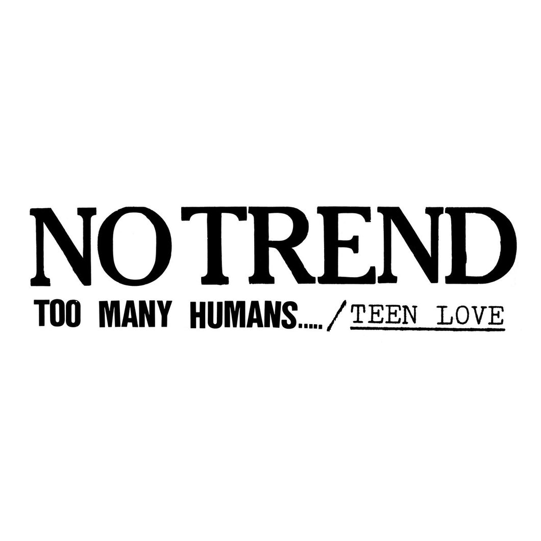No Trend - Too Many Humans / Teen Love limited edition vinyl