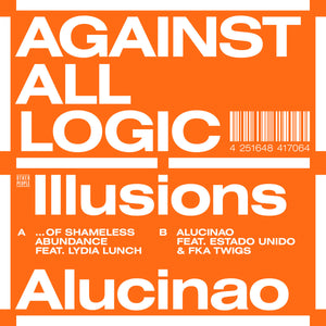 "AGAINST ALL LOGIC - ILLUSIONS OF SHAMELESS ABUNDANCE / ALUCINAO VINYL (12"" EP)"