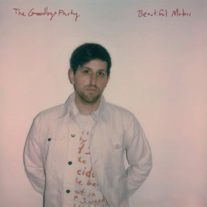The Goodbye Party - Beautiful Motors limited edition vinyl